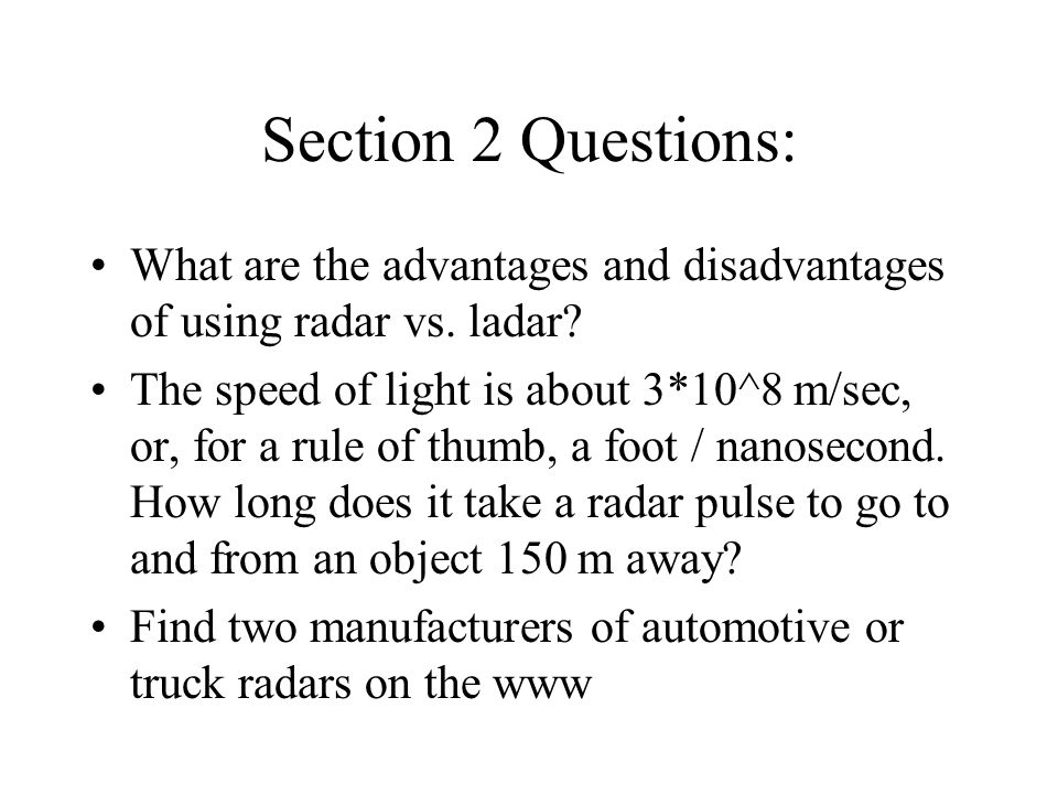 Section 2 Questions: What are the advantages and disadvantages of using radar vs. ladar