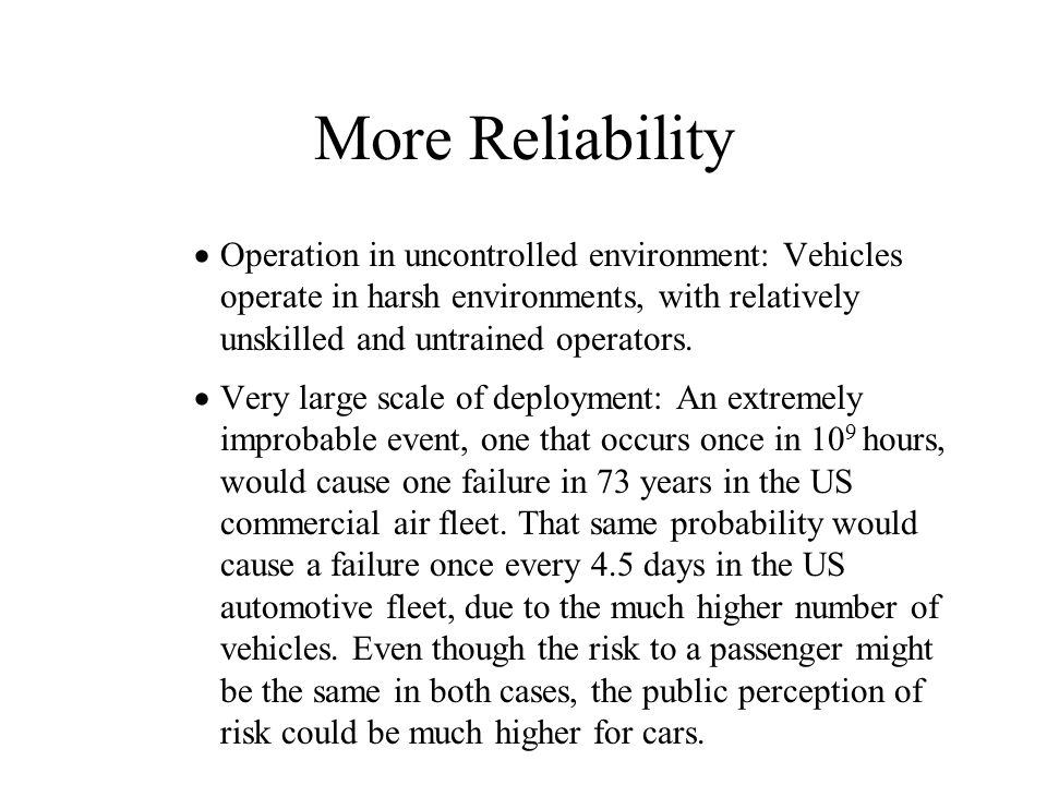 More Reliability Operation in uncontrolled environment: Vehicles operate in harsh environments, with relatively unskilled and untrained operators.