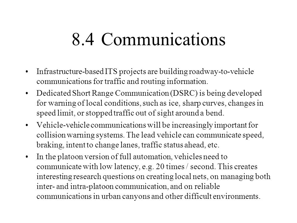 8.4 Communications Infrastructure-based ITS projects are building roadway-to-vehicle communications for traffic and routing information.