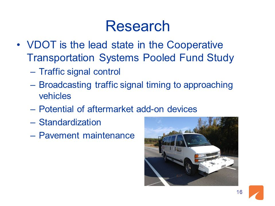 Research VDOT is the lead state in the Cooperative Transportation Systems Pooled Fund Study. Traffic signal control.