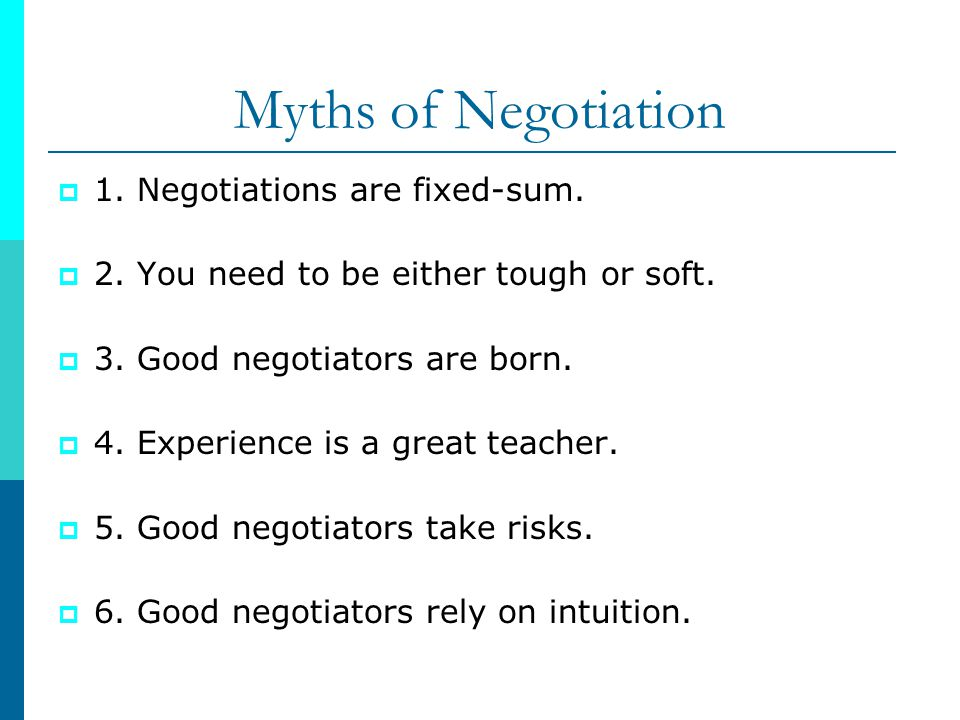 Myths of Negotiation 1. Negotiations are fixed-sum.