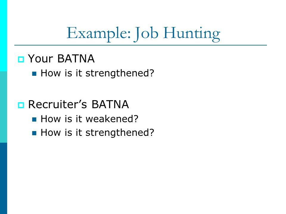 Example: Job Hunting Your BATNA Recruiter's BATNA