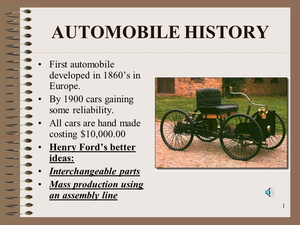 AUTOMOBILE HISTORY First automobile developed in 1860\'s in Europe ...