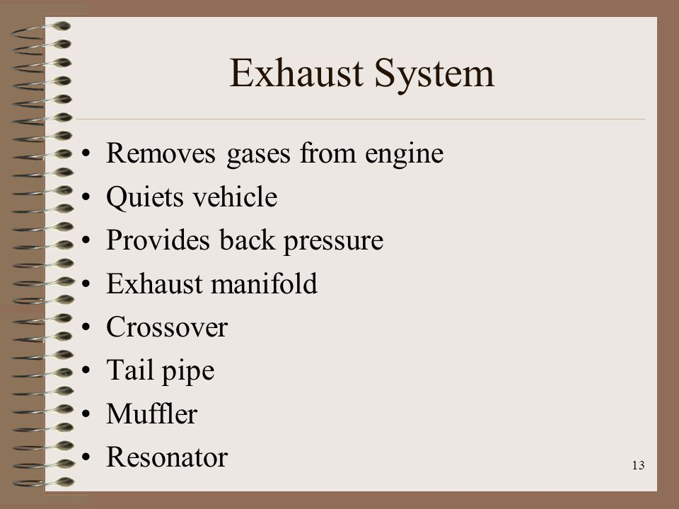 Exhaust System Removes gases from engine Quiets vehicle