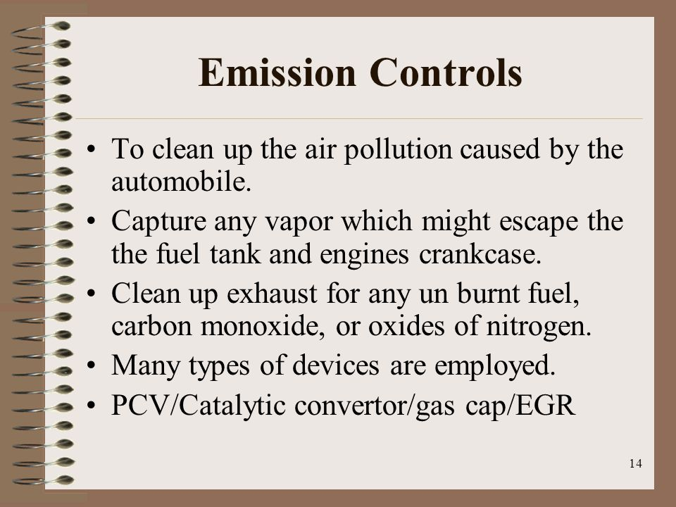 Emission Controls To clean up the air pollution caused by the automobile.