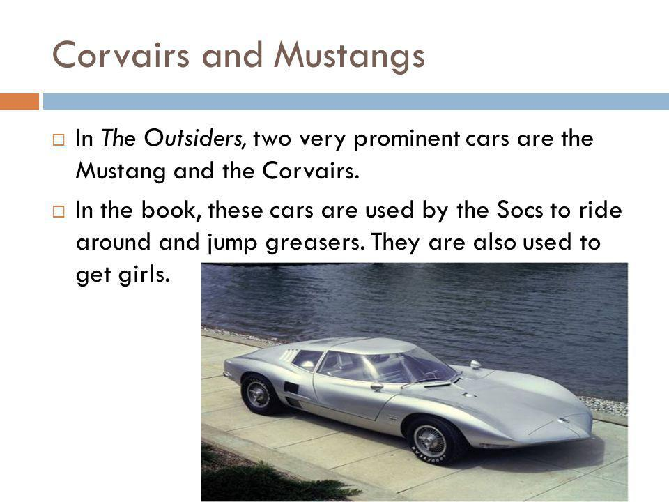 Corvairs and Mustangs In The Outsiders, two very prominent cars are the Mustang and the Corvairs.