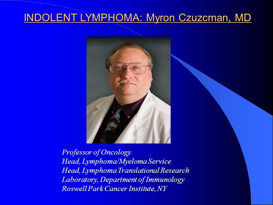 INDOLENT LYMPHOMA: Myron Czuzcman, MD