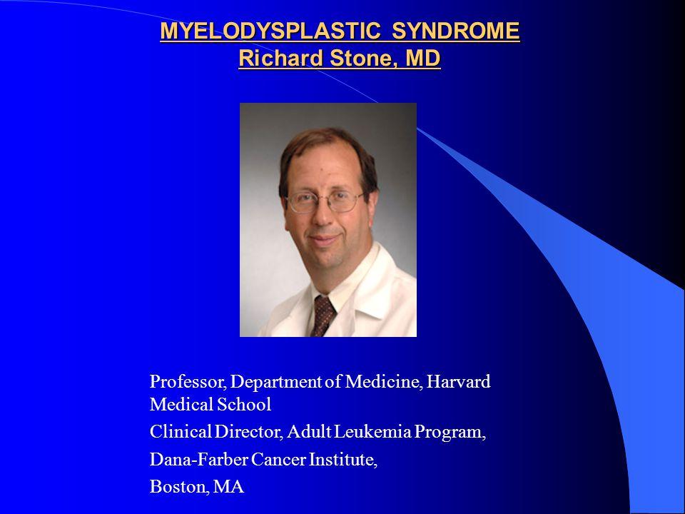 MYELODYSPLASTIC SYNDROME Richard Stone, MD