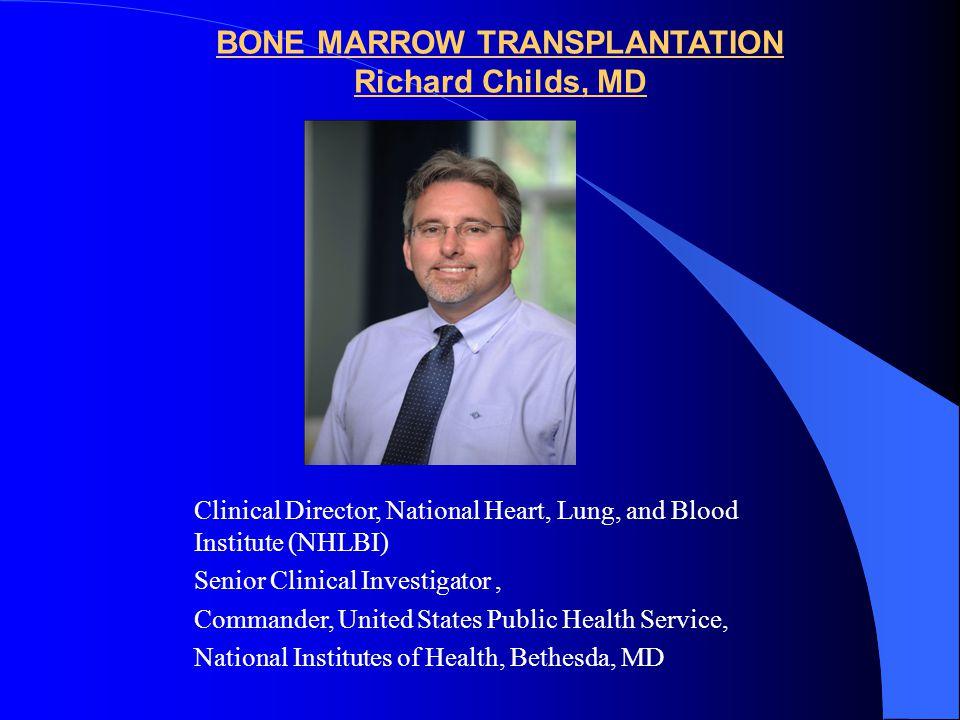 BONE MARROW TRANSPLANTATION Richard Childs, MD