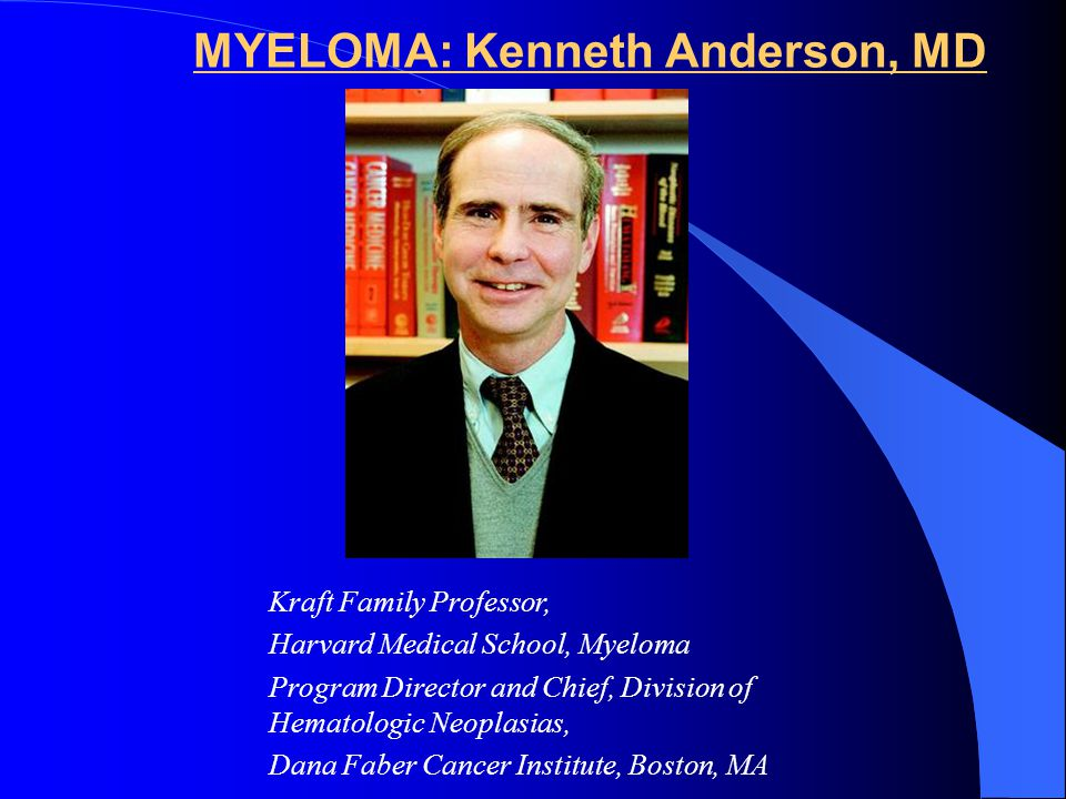 MYELOMA: Kenneth Anderson, MD