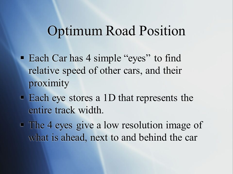 Optimum Road Position Each Car has 4 simple eyes to find relative speed of other cars, and their proximity.