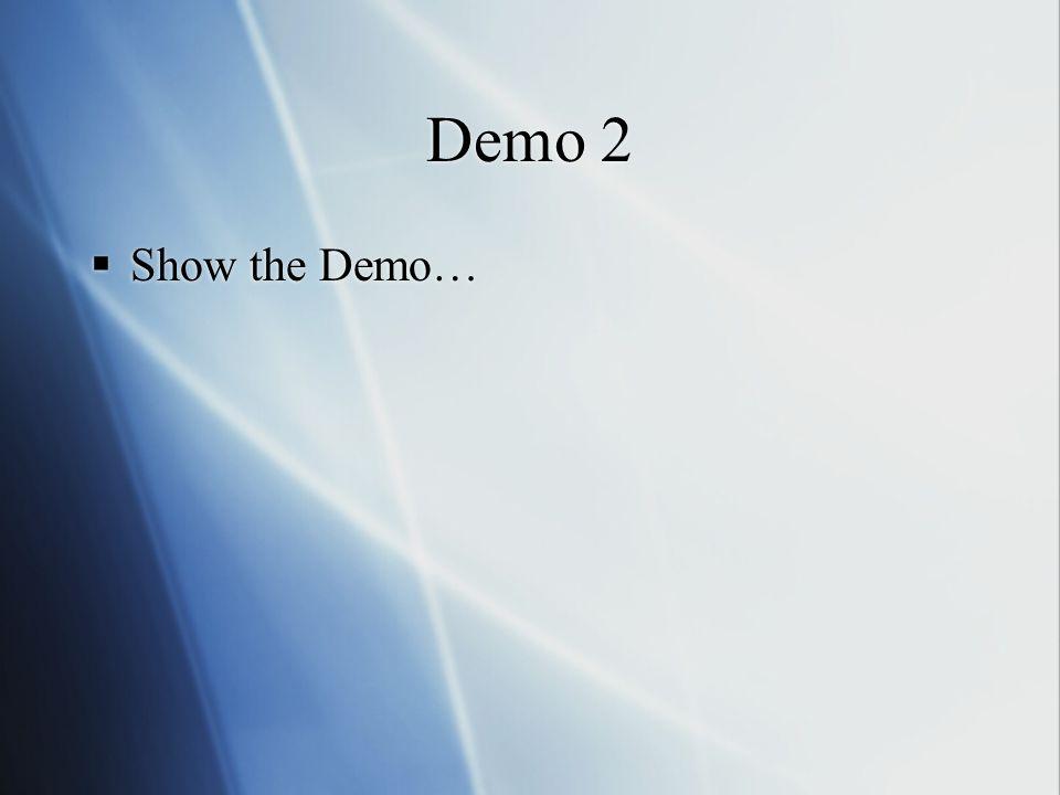Demo 2 Show the Demo…