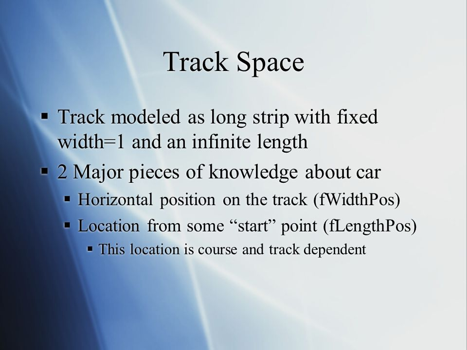Track Space Track modeled as long strip with fixed width=1 and an infinite length. 2 Major pieces of knowledge about car.