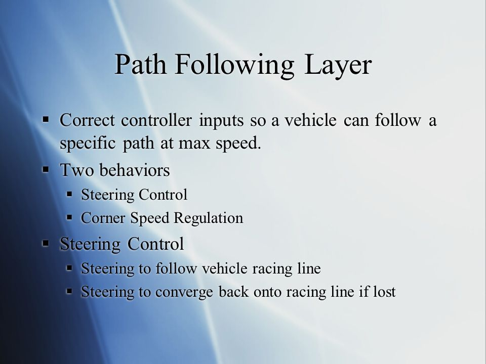 Path Following Layer Correct controller inputs so a vehicle can follow a specific path at max speed.