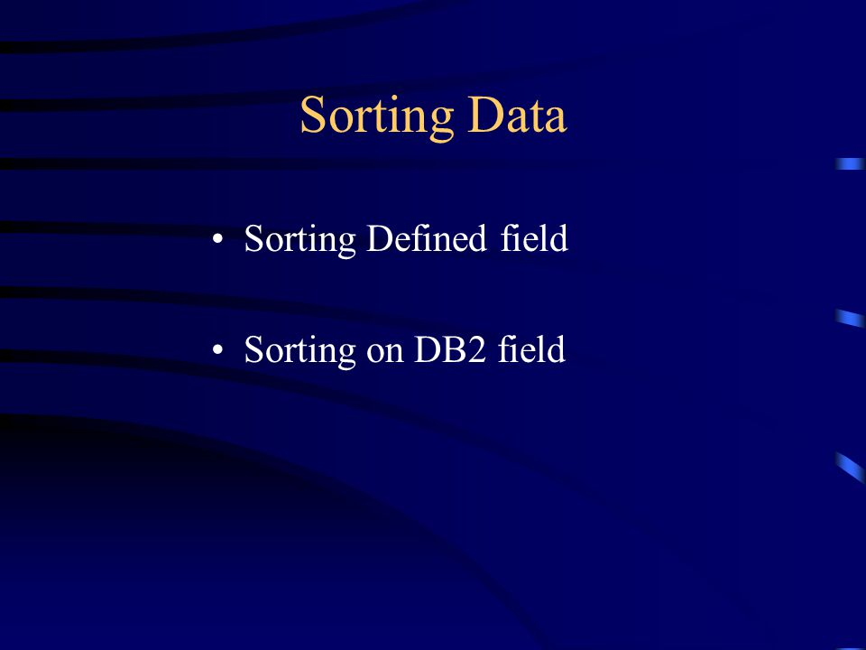 Sorting Data Sorting Defined field Sorting on DB2 field
