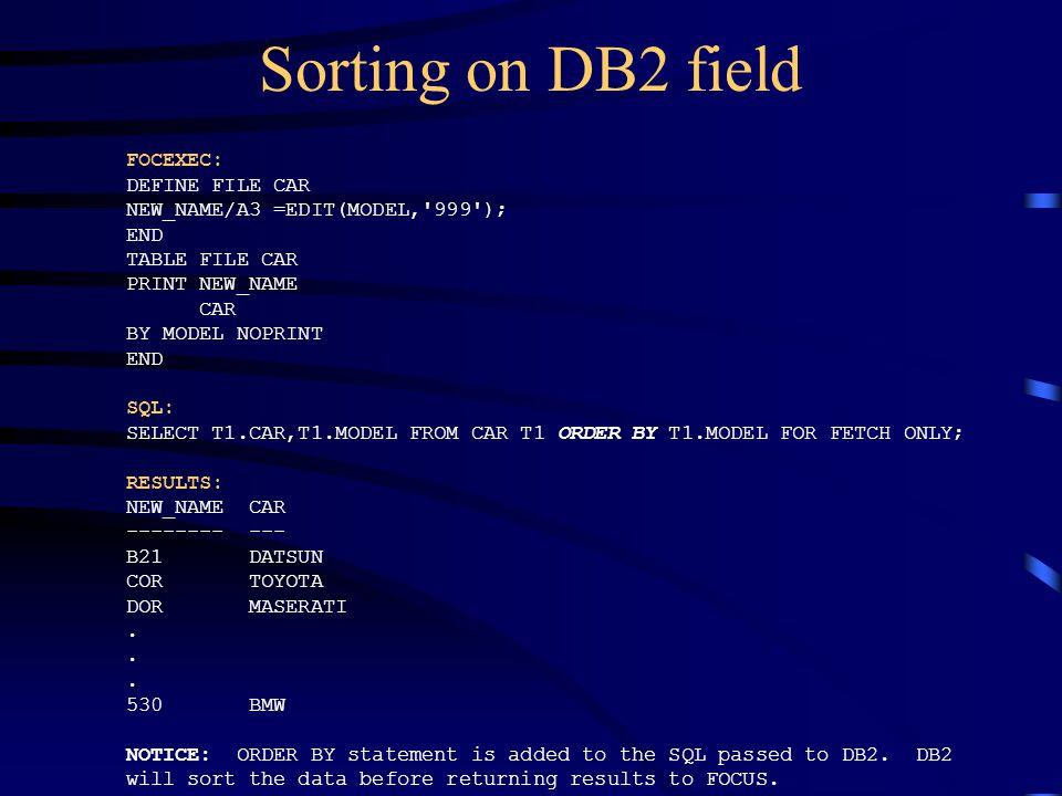 Sorting on DB2 field FOCEXEC: DEFINE FILE CAR
