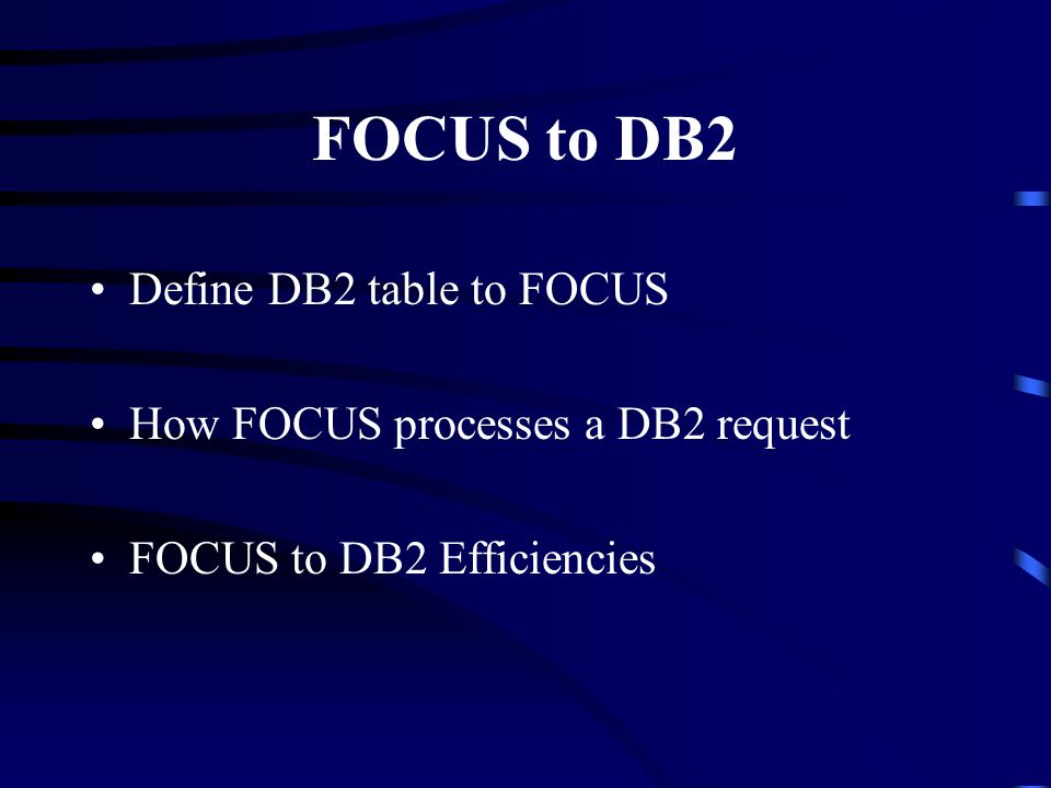FOCUS to DB2 Define DB2 table to FOCUS