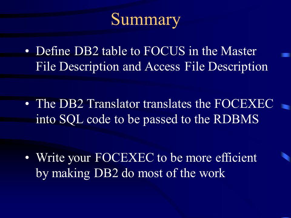 Summary Define DB2 table to FOCUS in the Master File Description and Access File Description.