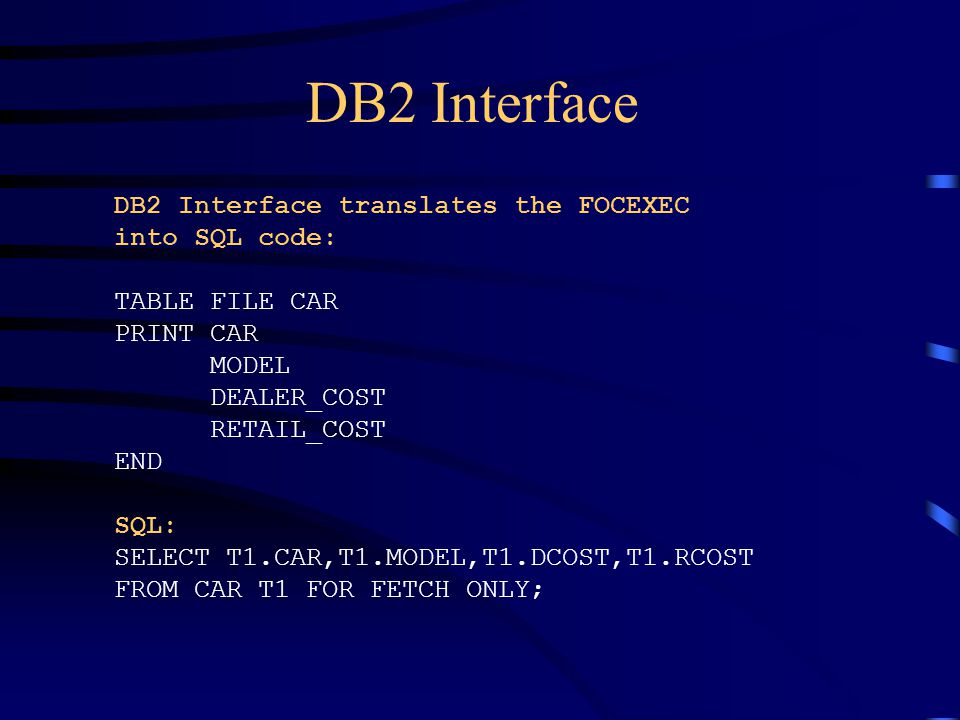 DB2 Interface DB2 Interface translates the FOCEXEC into SQL code: