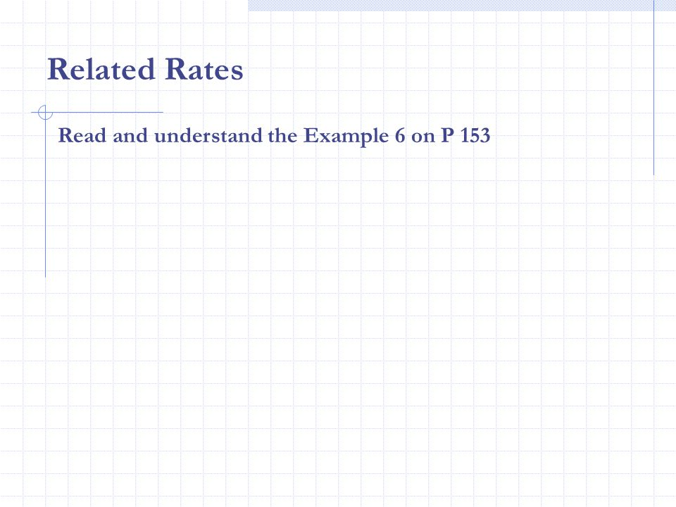 Related Rates Read and understand the Example 6 on P 153