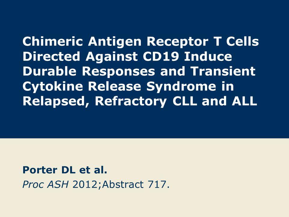 Porter DL et al. Proc ASH 2012;Abstract 717.