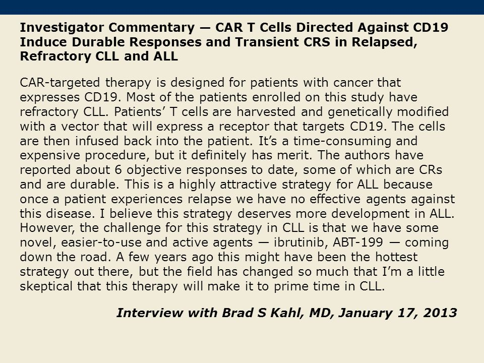 Investigator Commentary — CAR T Cells Directed Against CD19 Induce Durable Responses and Transient CRS in Relapsed, Refractory CLL and ALL