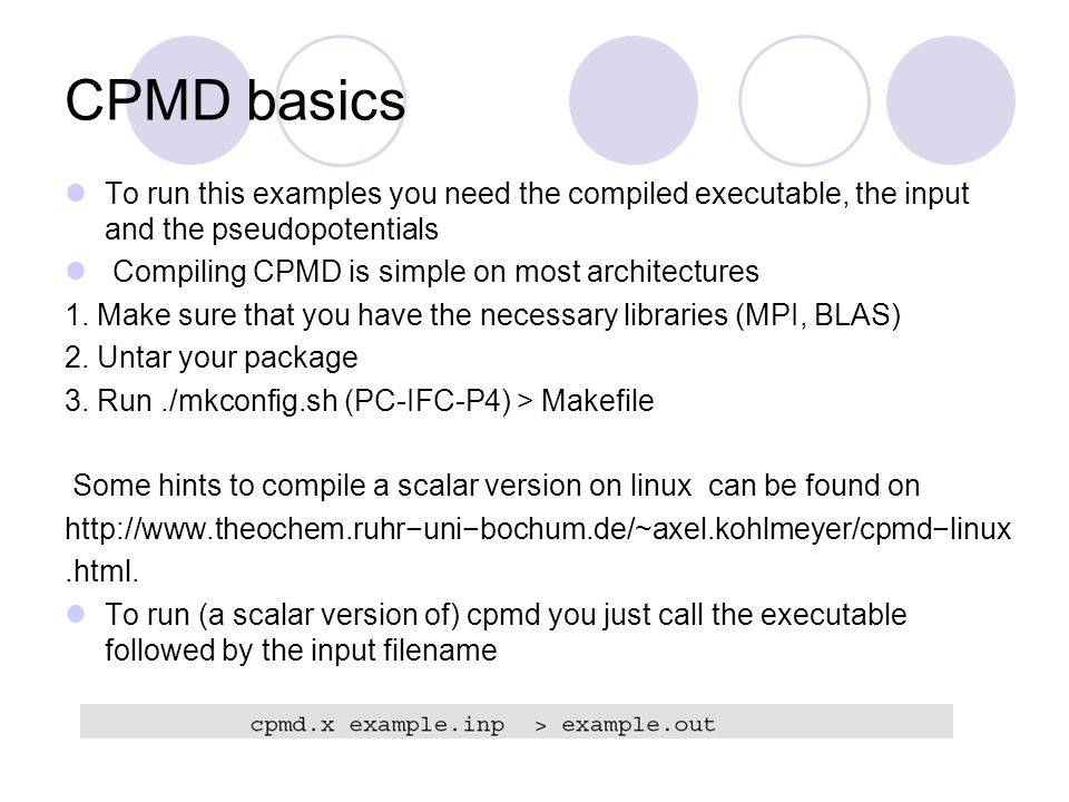 CPMD basics To run this examples you need the compiled executable, the input and the pseudopotentials.