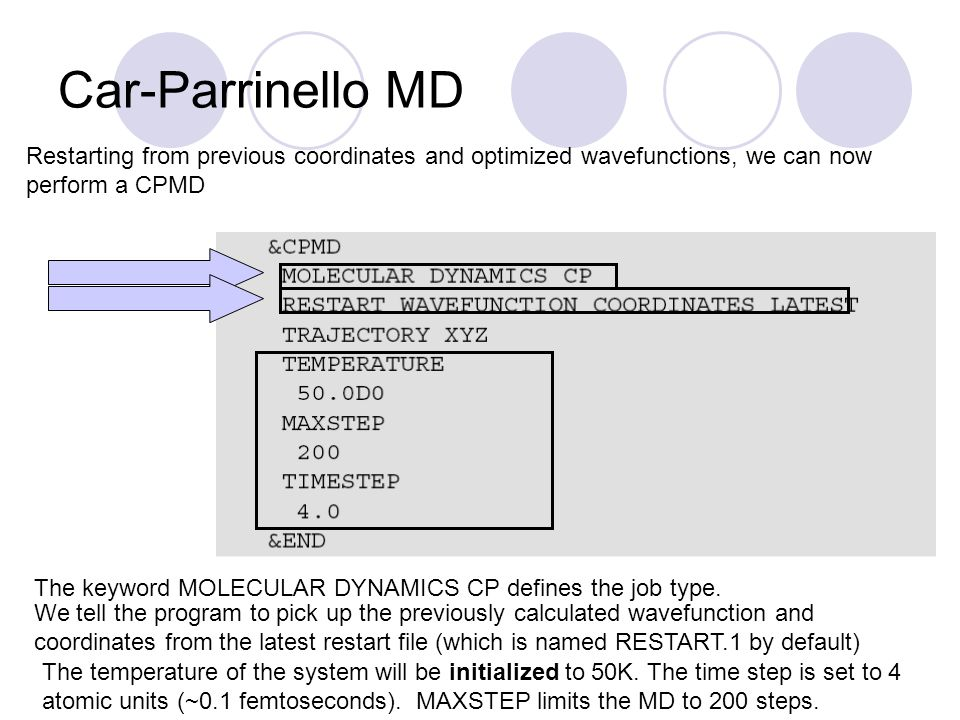 Car-Parrinello MD Restarting from previous coordinates and optimized wavefunctions, we can now perform a CPMD.