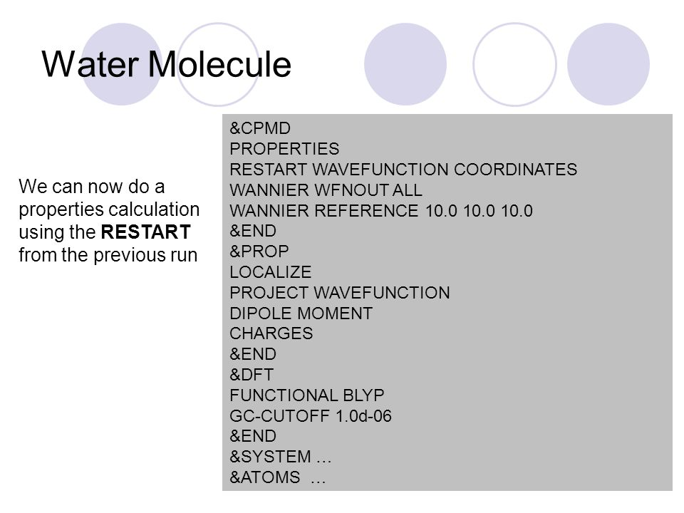 Water Molecule &CPMD. PROPERTIES. RESTART WAVEFUNCTION COORDINATES. WANNIER WFNOUT ALL. WANNIER REFERENCE