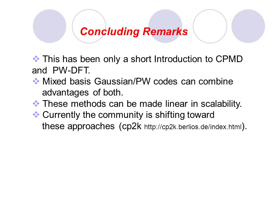 Concluding Remarks This has been only a short Introduction to CPMD