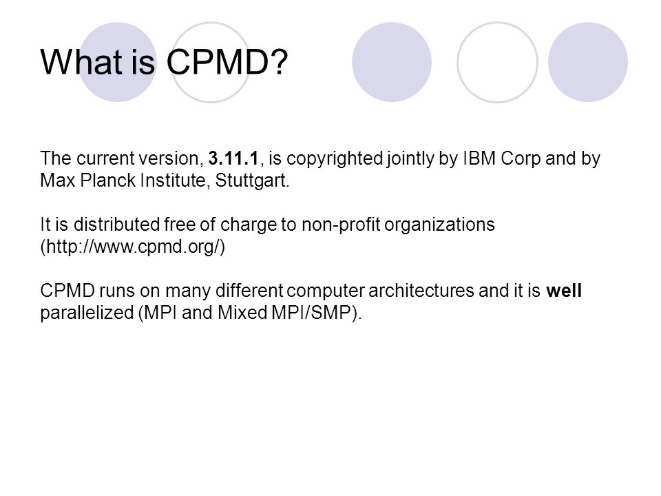 What is CPMD The current version, 3.11.1, is copyrighted jointly by IBM Corp and by Max Planck Institute, Stuttgart.