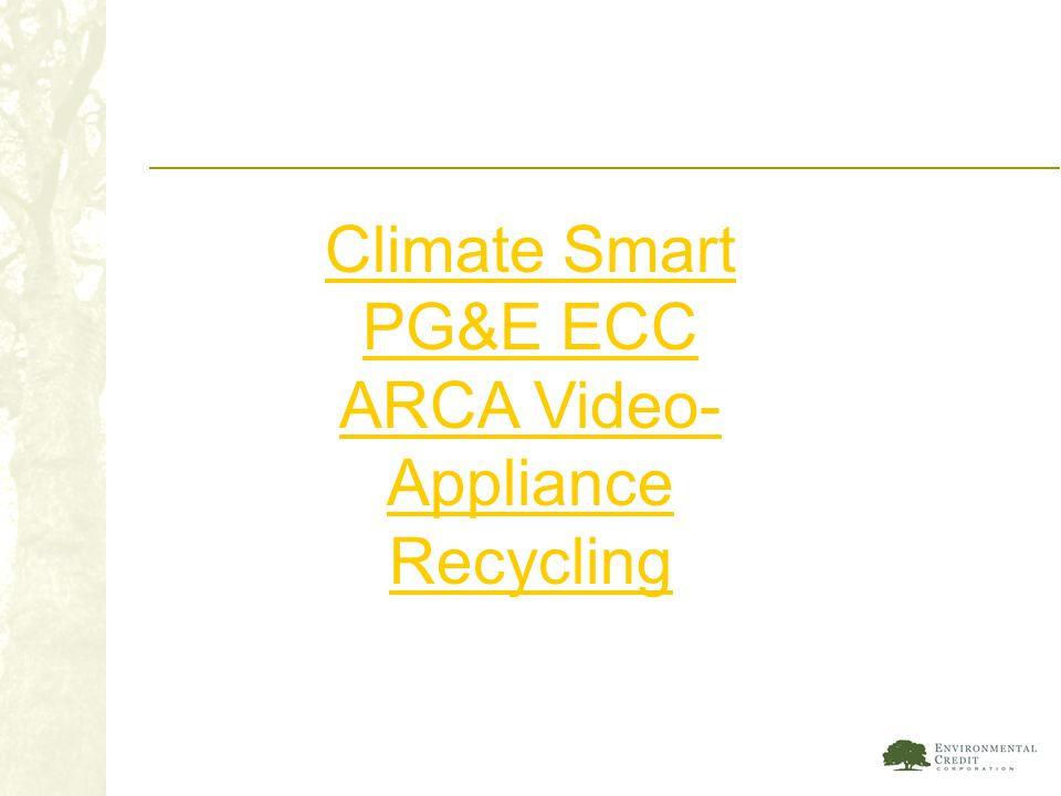 Climate Smart PG&E ECC ARCA Video- Appliance Recycling