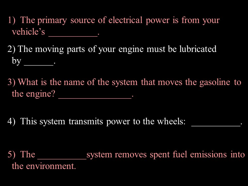 1) The primary source of electrical power is from your vehicle's __________.