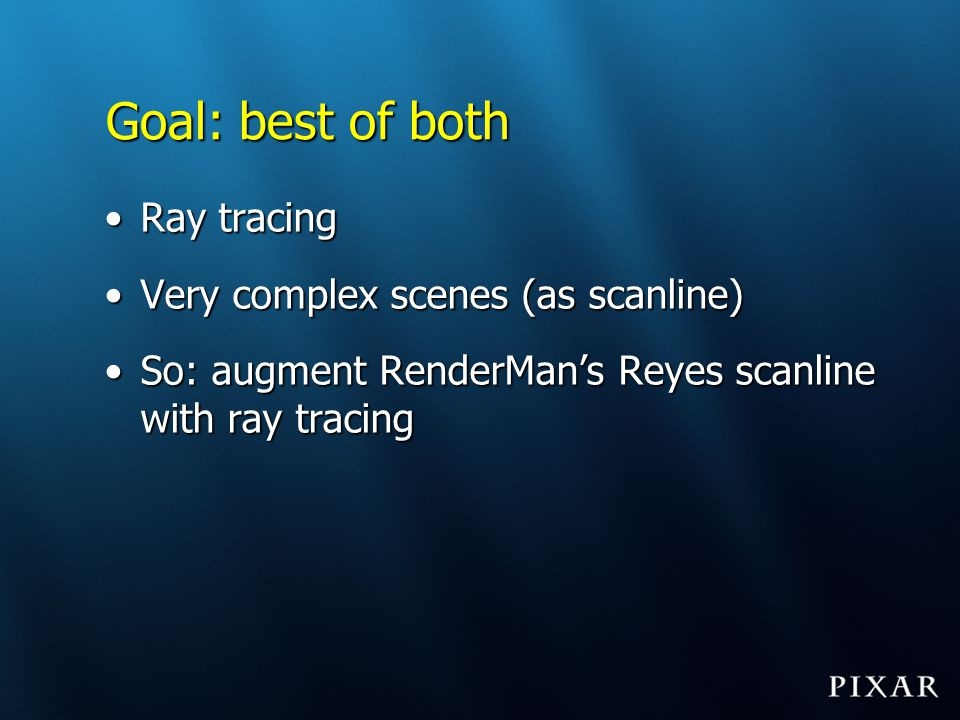 Goal: best of both Ray tracing Very complex scenes (as scanline)