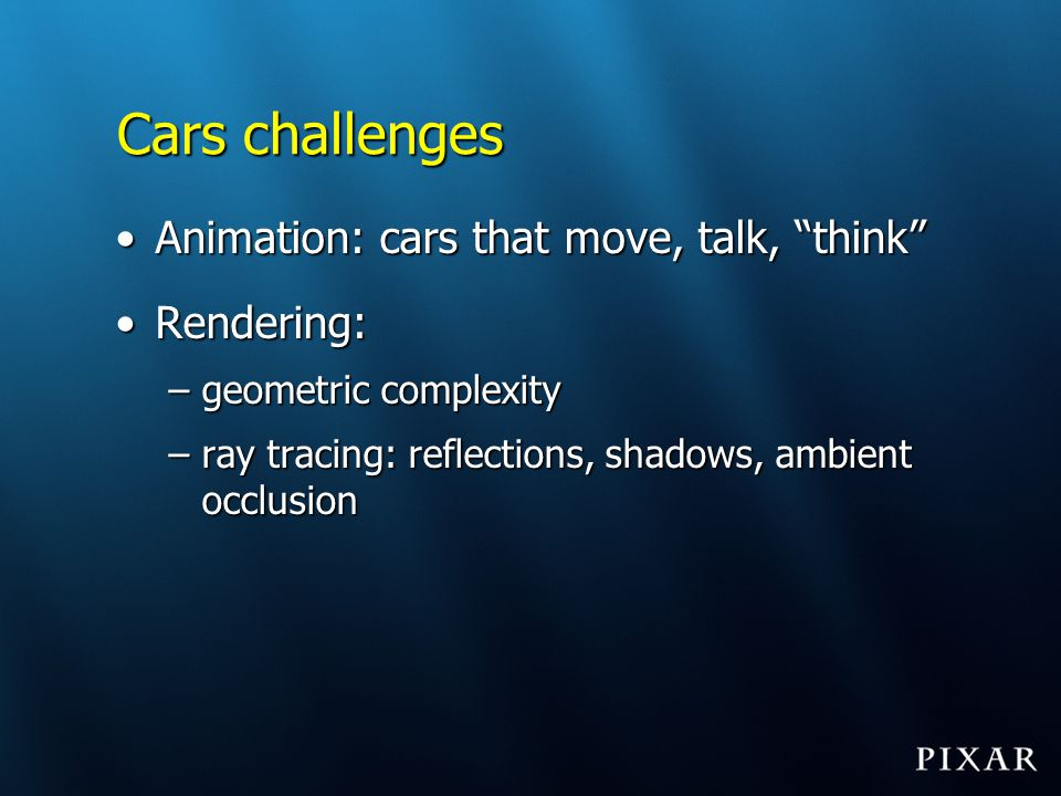 Cars challenges Animation: cars that move, talk, think Rendering: