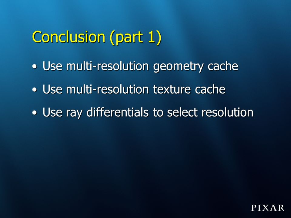 Conclusion (part 1) Use multi-resolution geometry cache
