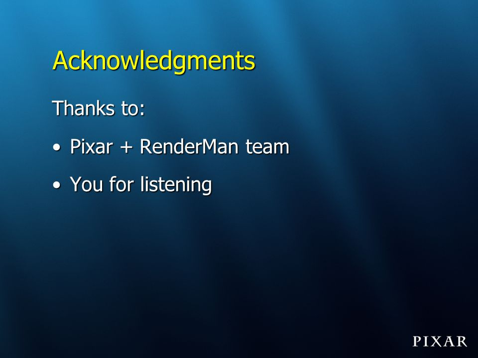 Acknowledgments Thanks to: Pixar + RenderMan team You for listening