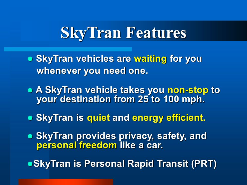 SkyTran Features SkyTran vehicles are waiting for you whenever you need one.