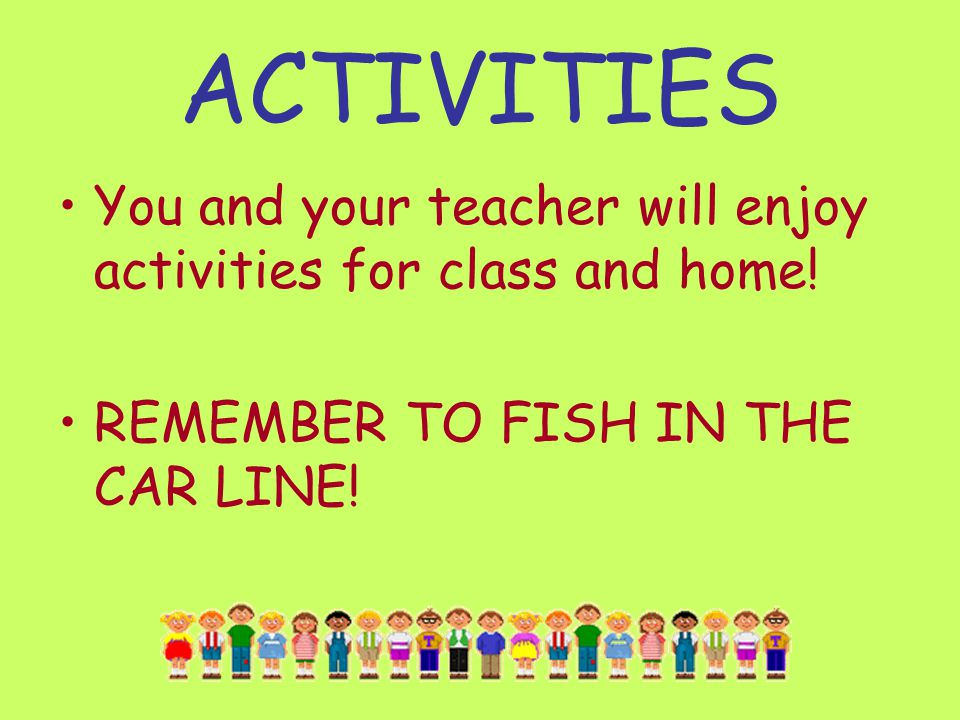 ACTIVITIES You and your teacher will enjoy activities for class and home.