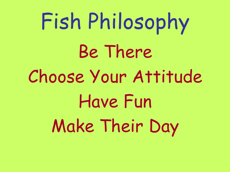 Fish Philosophy Be There Choose Your Attitude Have Fun Make Their Day