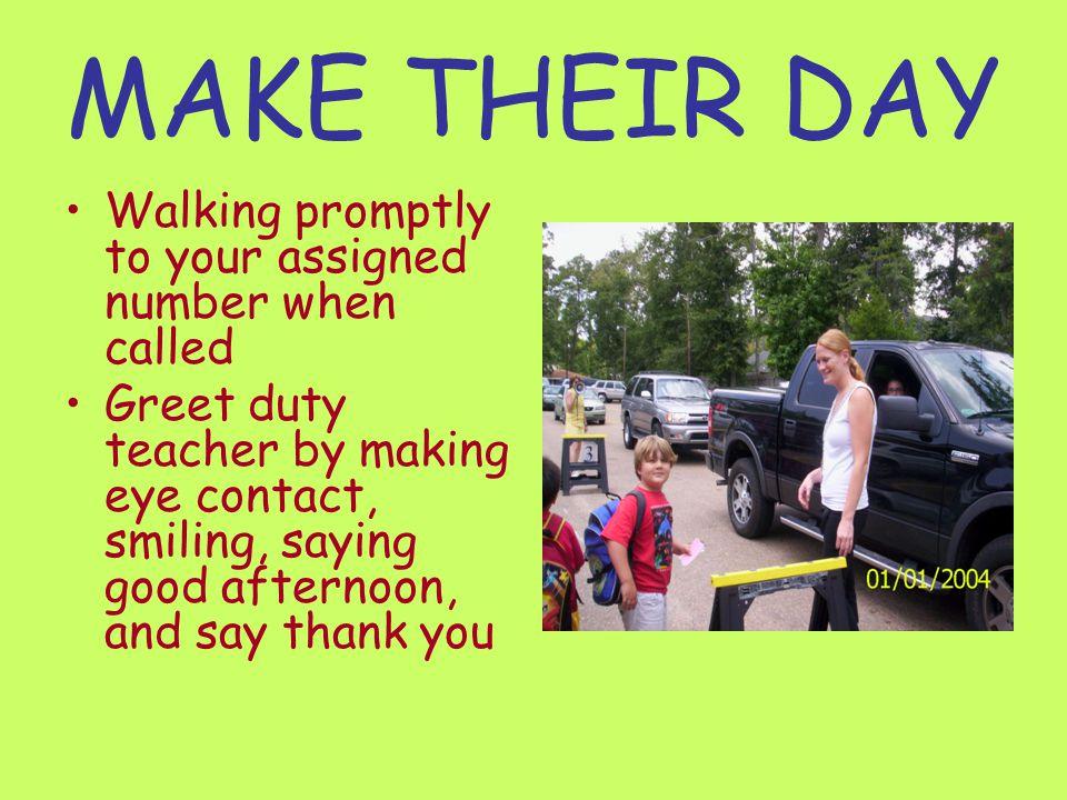 MAKE THEIR DAY Walking promptly to your assigned number when called