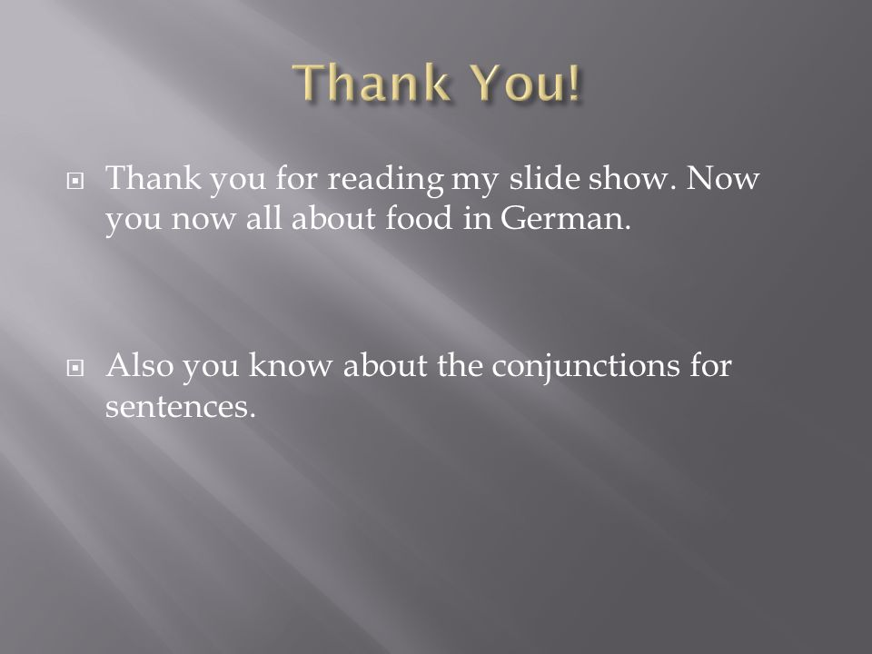 Thank You!Thank you for reading my slide show.Now you now all about food in German.