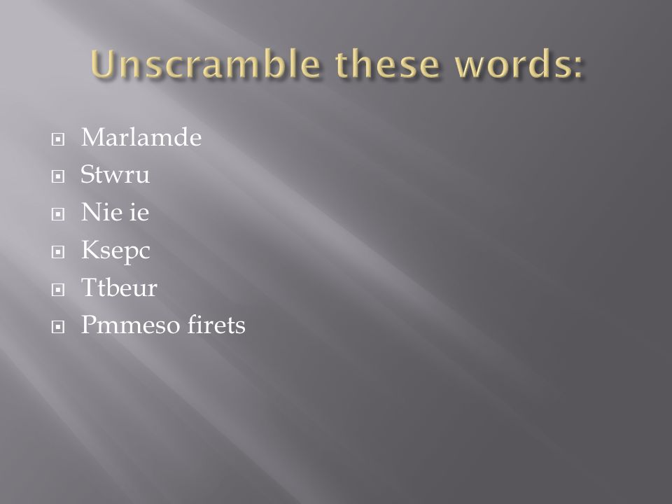 Unscramble these words: