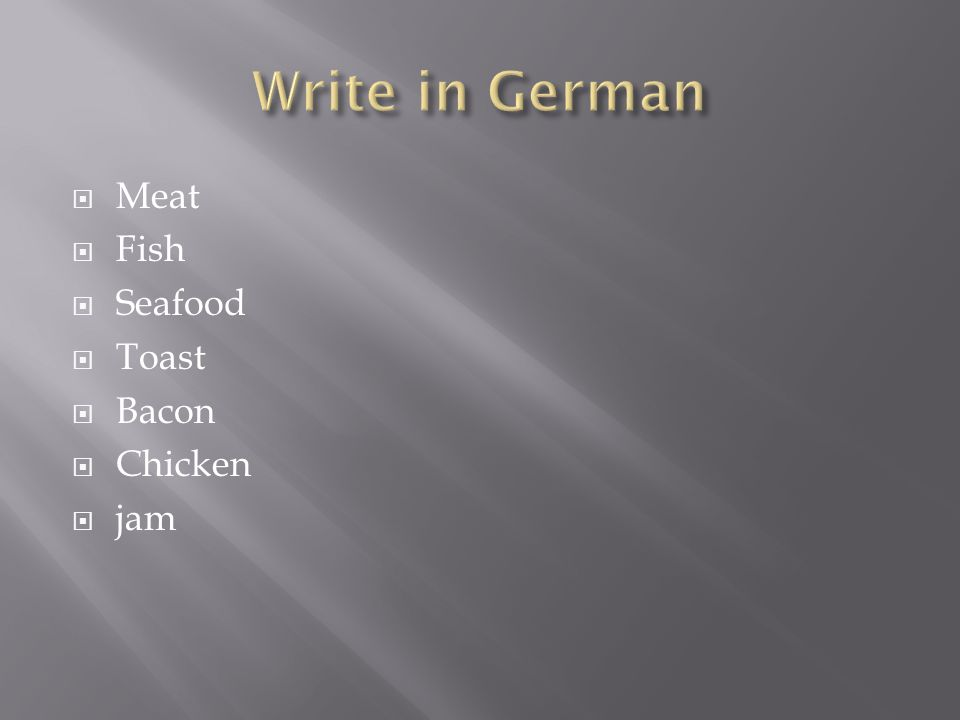 Write in German Meat Fish Seafood Toast Bacon Chicken jam