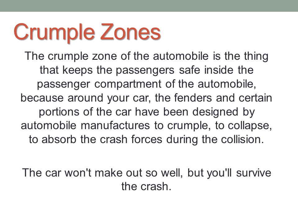 The car won t make out so well, but you ll survive the crash.