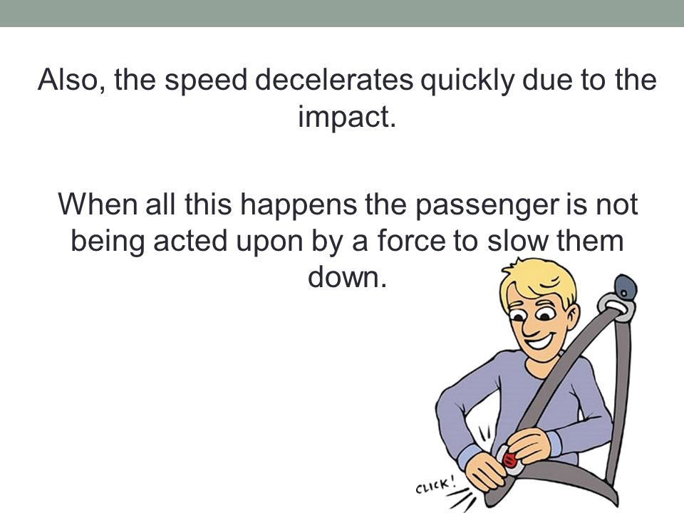 Also, the speed decelerates quickly due to the impact