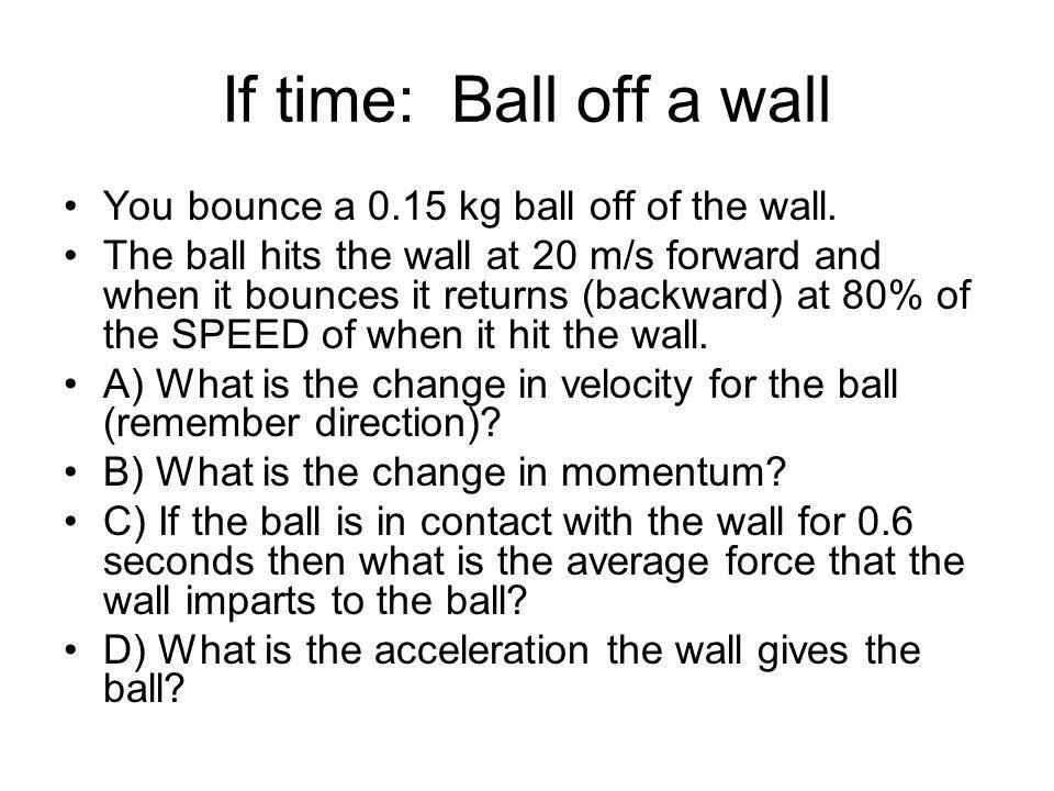 If time: Ball off a wall You bounce a 0.15 kg ball off of the wall.