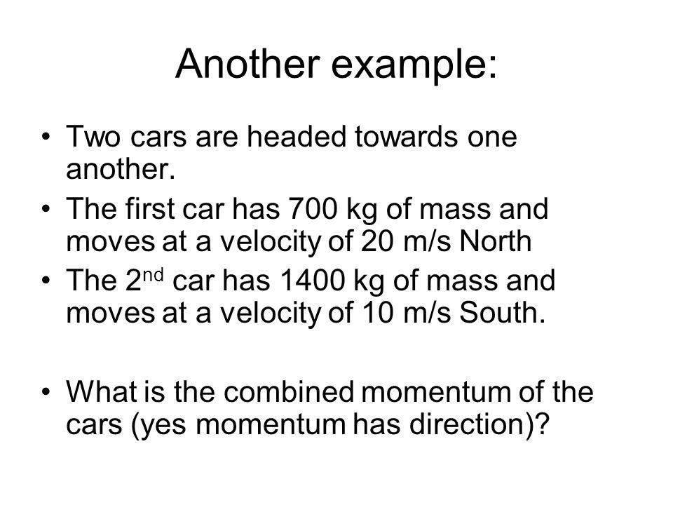 Another example: Two cars are headed towards one another.