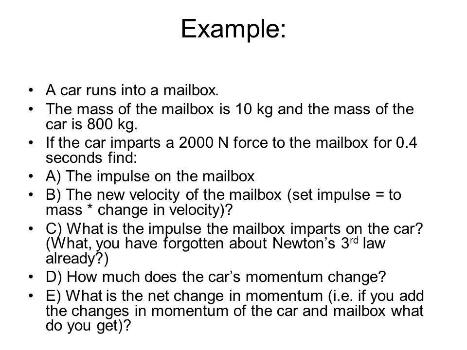 Example: A car runs into a mailbox.