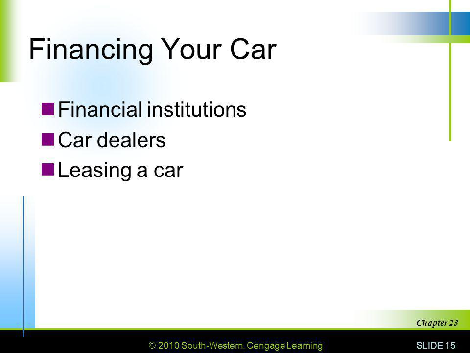 Financing Your Car Financial institutions Car dealers Leasing a car